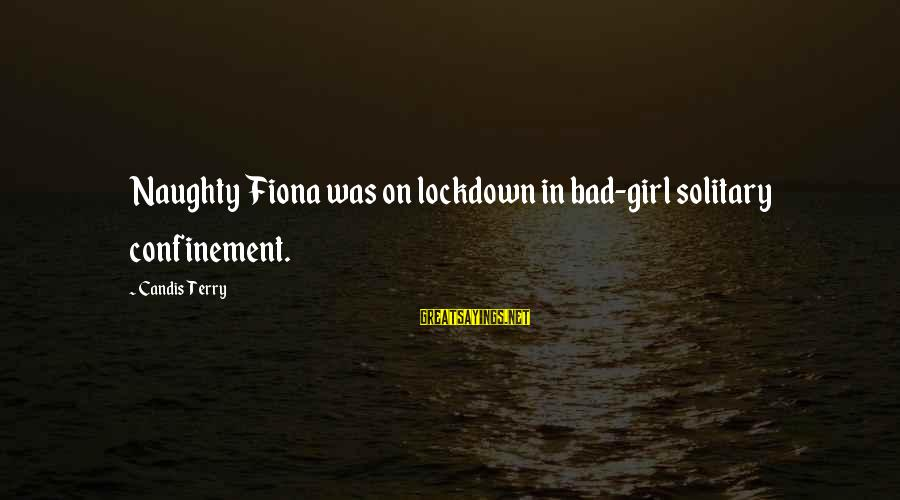 Candis Sayings By Candis Terry: Naughty Fiona was on lockdown in bad-girl solitary confinement.