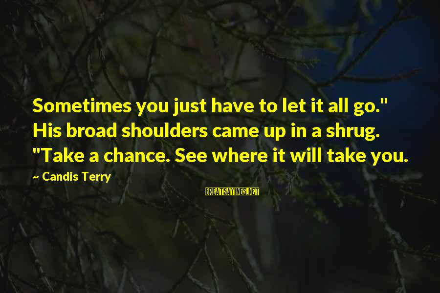 "Candis Sayings By Candis Terry: Sometimes you just have to let it all go."" His broad shoulders came up in"