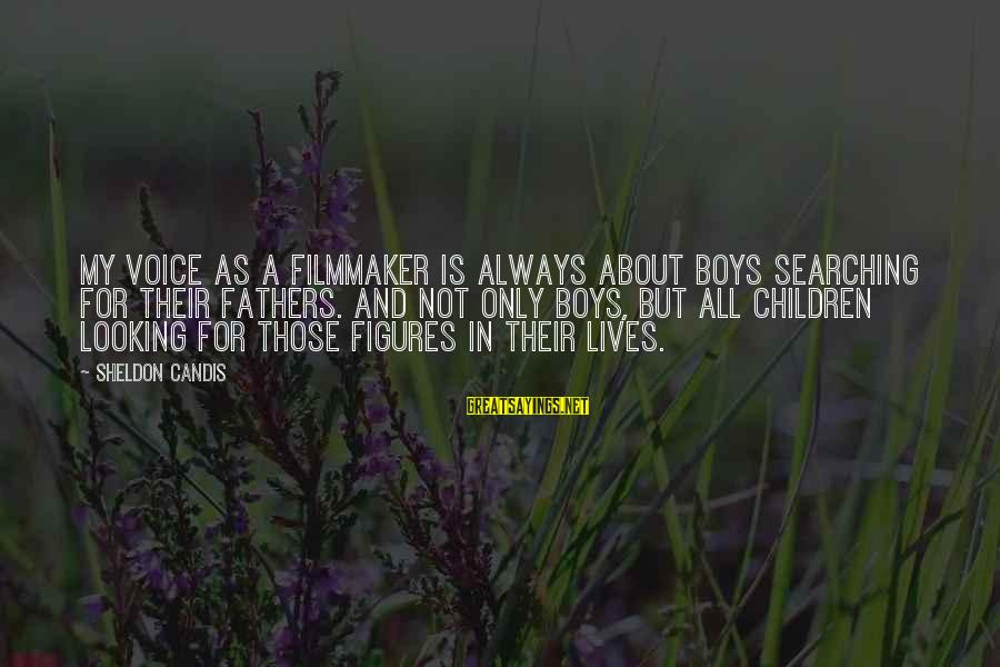 Candis Sayings By Sheldon Candis: My voice as a filmmaker is always about boys searching for their fathers. And not