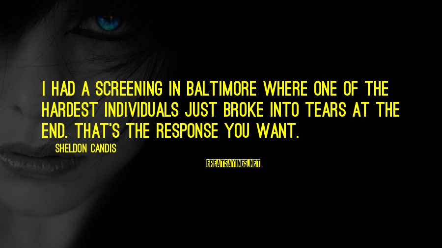 Candis Sayings By Sheldon Candis: I had a screening in Baltimore where one of the hardest individuals just broke into