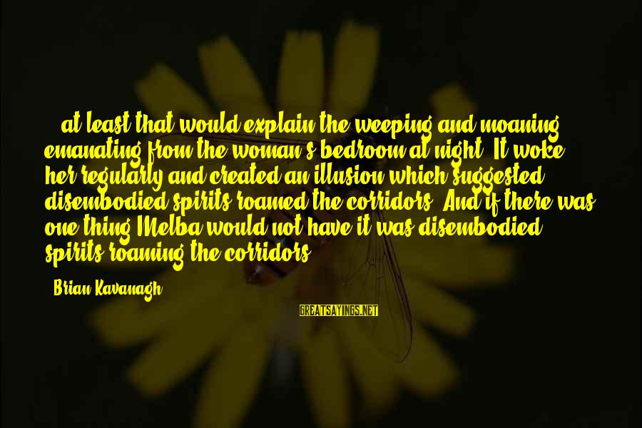Candle Wedding Favors Sayings By Brian Kavanagh: ...at least that would explain the weeping and moaning emanating from the woman's bedroom at