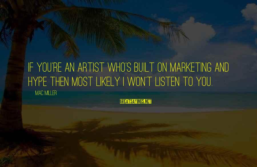 Candlewick Sayings By Mac Miller: If you're an artist who's built on marketing and hype then most likely I won't