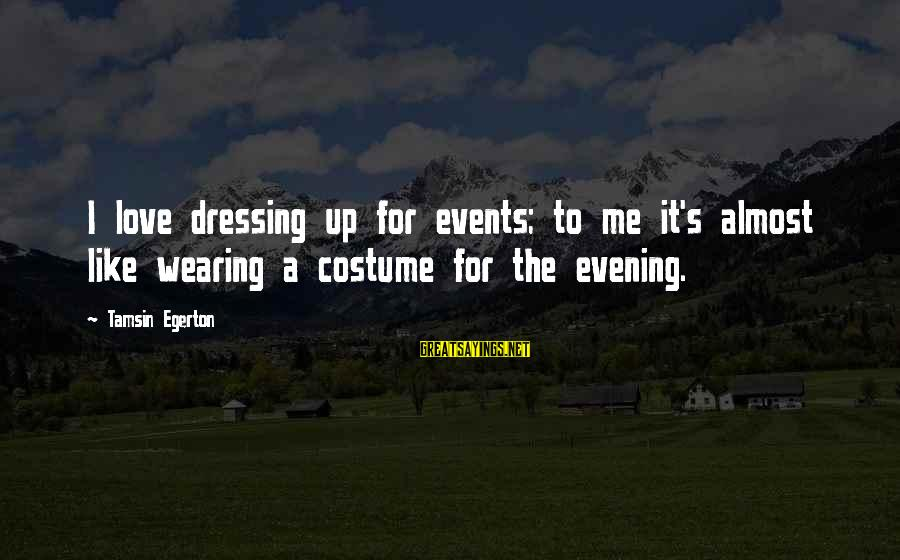Candlewick Sayings By Tamsin Egerton: I love dressing up for events; to me it's almost like wearing a costume for