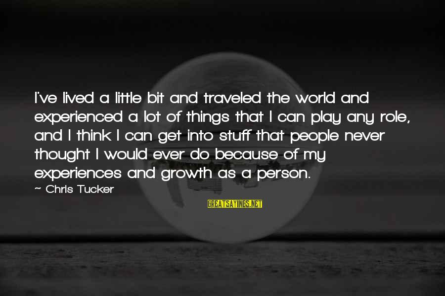 Canlit Sayings By Chris Tucker: I've lived a little bit and traveled the world and experienced a lot of things