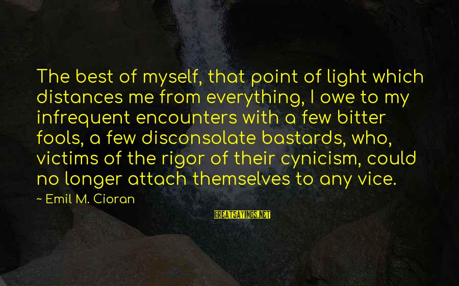 Canlit Sayings By Emil M. Cioran: The best of myself, that point of light which distances me from everything, I owe