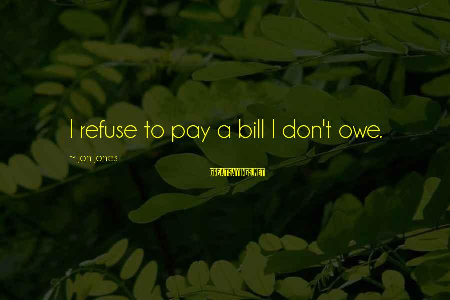 Canlit Sayings By Jon Jones: I refuse to pay a bill I don't owe.