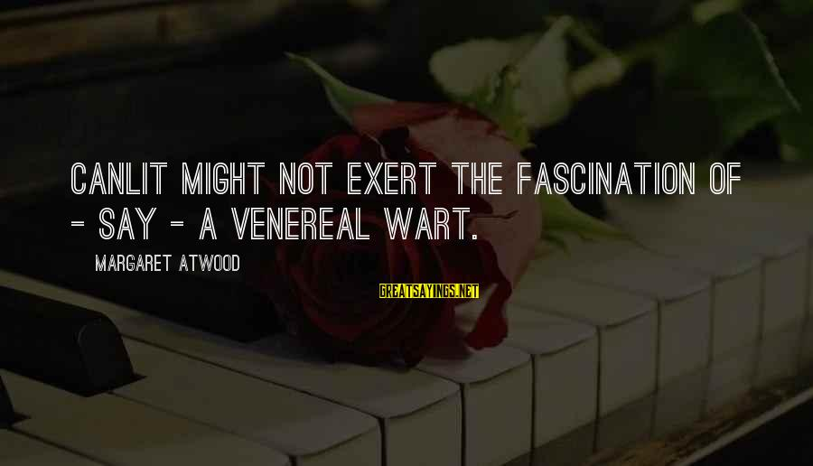 Canlit Sayings By Margaret Atwood: Canlit might not exert the fascination of - say - a venereal wart.