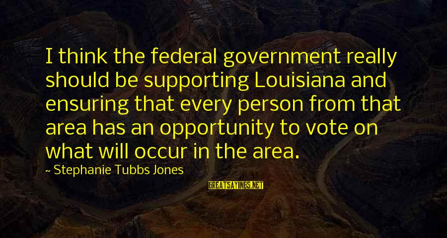 Canlit Sayings By Stephanie Tubbs Jones: I think the federal government really should be supporting Louisiana and ensuring that every person