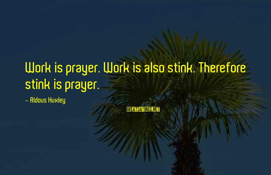 Cannolli Sayings By Aldous Huxley: Work is prayer. Work is also stink. Therefore stink is prayer.