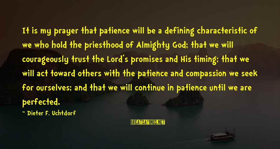 Cannolli Sayings By Dieter F. Uchtdorf: It is my prayer that patience will be a defining characteristic of we who hold