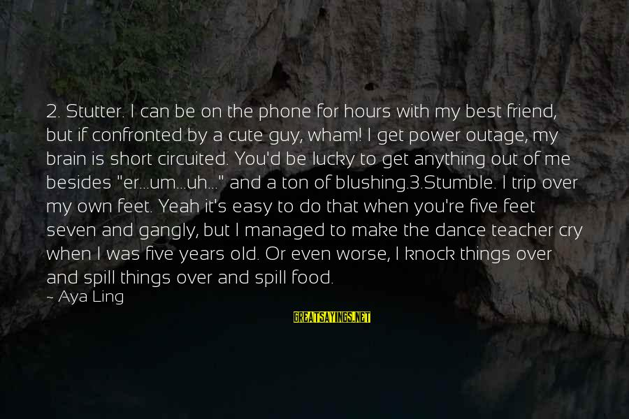 Can't Get Over A Guy Sayings By Aya Ling: 2. Stutter. I can be on the phone for hours with my best friend, but