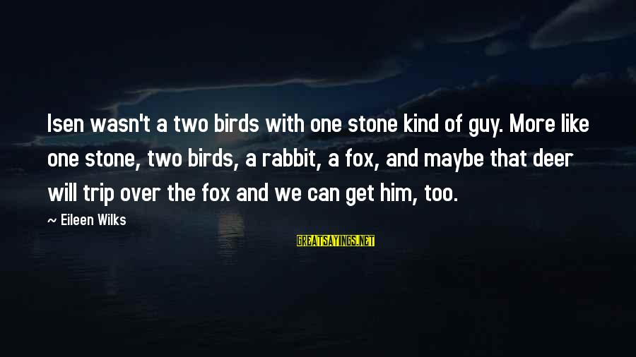 Can't Get Over A Guy Sayings By Eileen Wilks: Isen wasn't a two birds with one stone kind of guy. More like one stone,