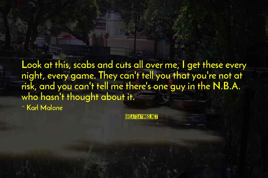 Can't Get Over A Guy Sayings By Karl Malone: Look at this, scabs and cuts all over me, I get these every night, every