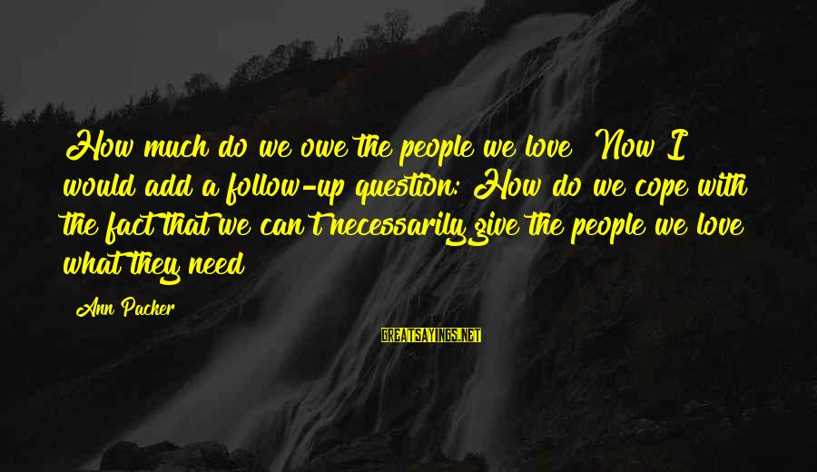 Can't Give Up Now Sayings By Ann Packer: How much do we owe the people we love? Now I would add a follow-up