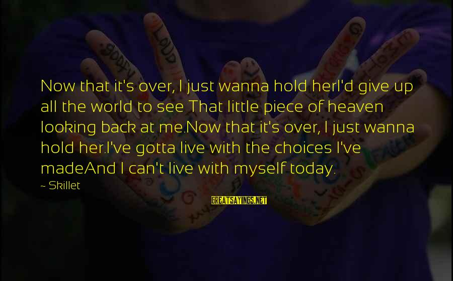 Can't Give Up Now Sayings By Skillet: Now that it's over, I just wanna hold herI'd give up all the world to