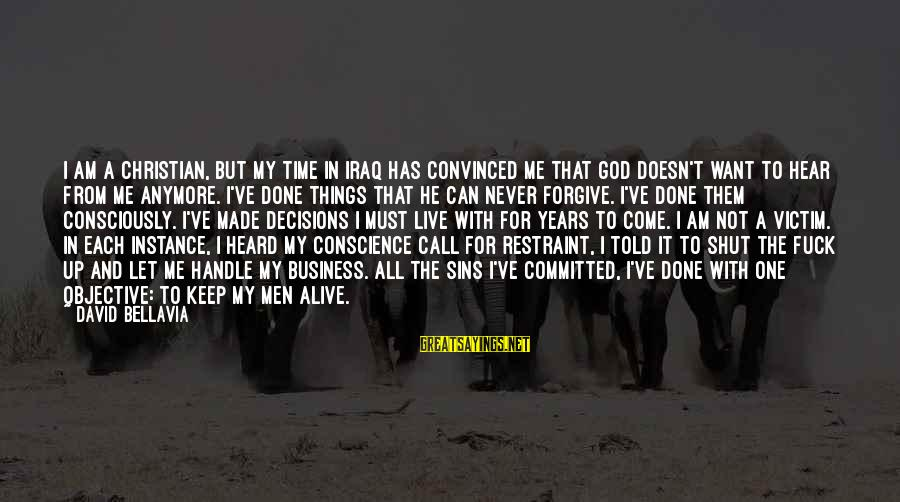 Can't Live Anymore Sayings By David Bellavia: I am a Christian, but my time in Iraq has convinced me that God doesn't