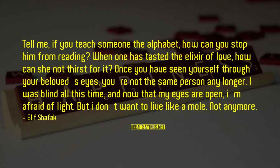 Can't Live Anymore Sayings By Elif Shafak: Tell me, if you teach someone the alphabet, how can you stop him from reading?