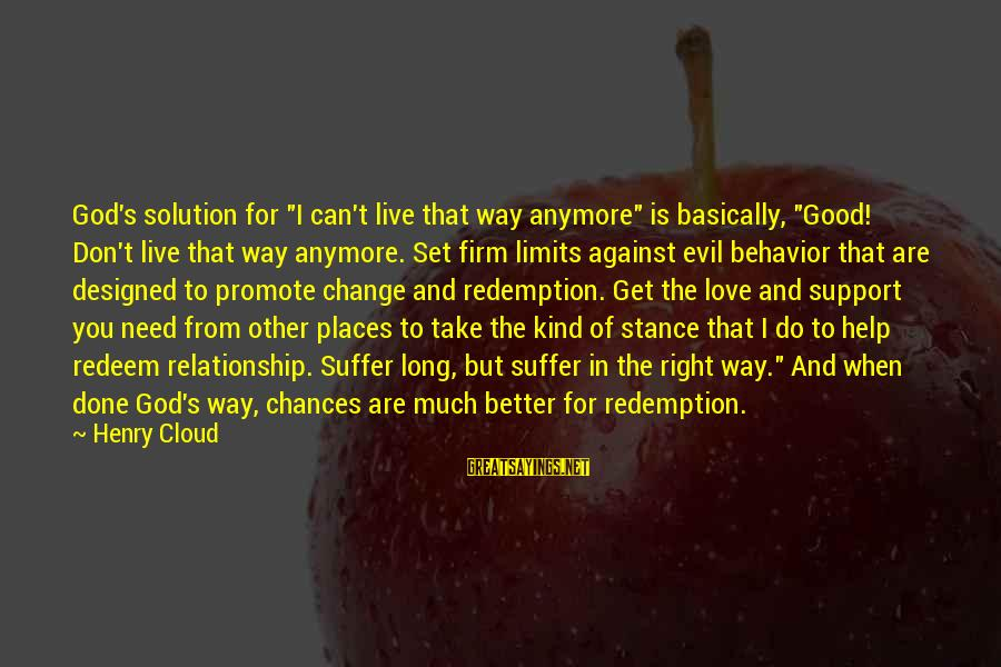 """Can't Live Anymore Sayings By Henry Cloud: God's solution for """"I can't live that way anymore"""" is basically, """"Good! Don't live that"""