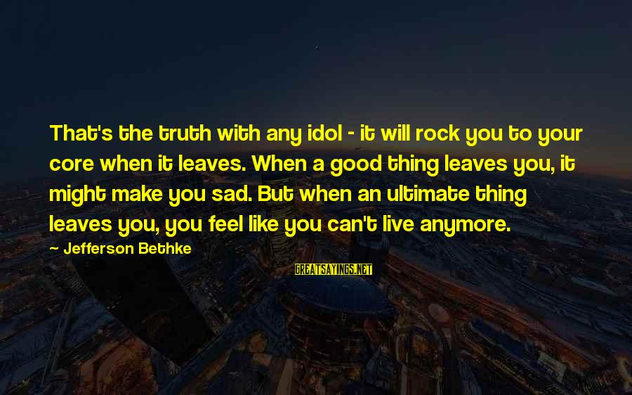 Can't Live Anymore Sayings By Jefferson Bethke: That's the truth with any idol - it will rock you to your core when