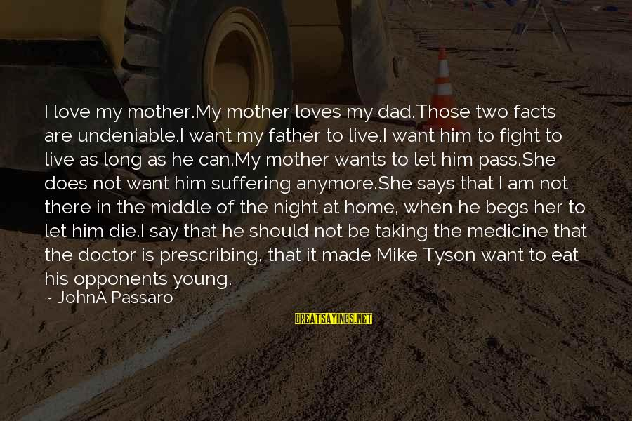 Can't Live Anymore Sayings By JohnA Passaro: I love my mother.My mother loves my dad.Those two facts are undeniable.I want my father