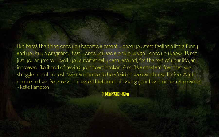 Can't Live Anymore Sayings By Kelle Hampton: But here's the thing: once you become a parent ... once you start feeling a