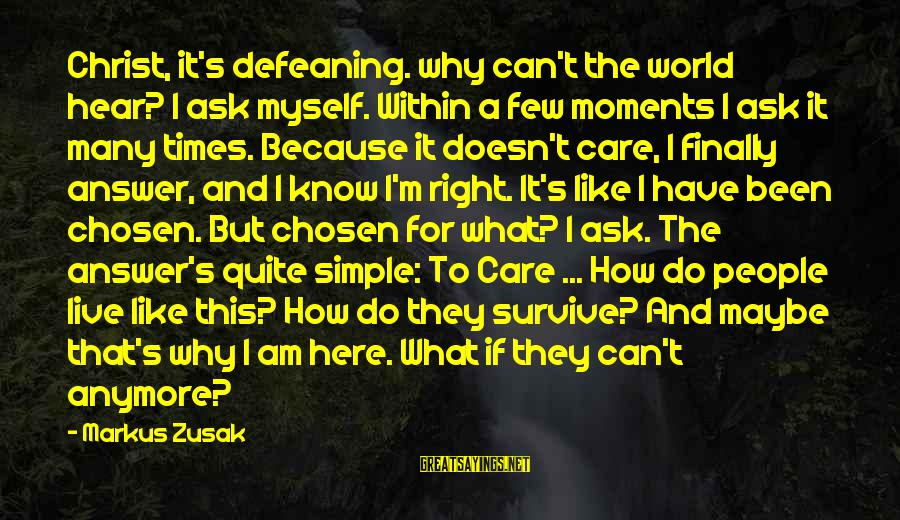 Can't Live Anymore Sayings By Markus Zusak: Christ, it's defeaning. why can't the world hear? I ask myself. Within a few moments