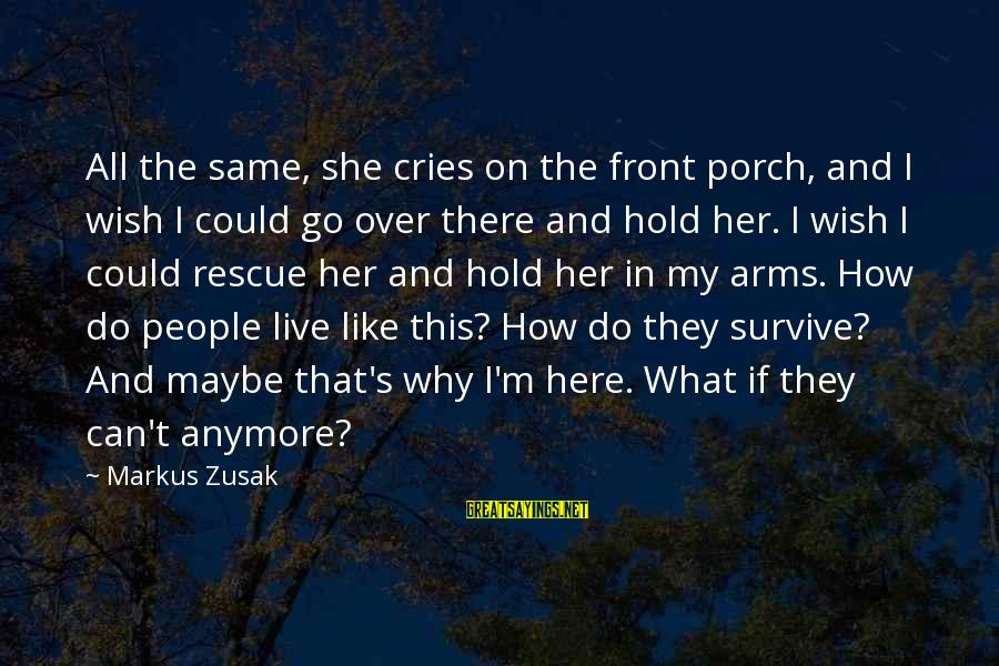 Can't Live Anymore Sayings By Markus Zusak: All the same, she cries on the front porch, and I wish I could go