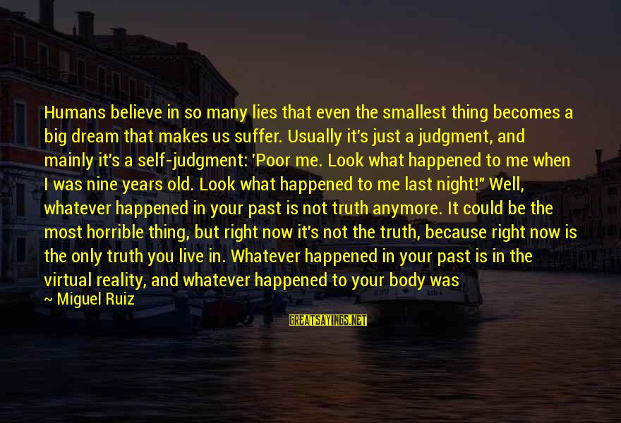 Can't Live Anymore Sayings By Miguel Ruiz: Humans believe in so many lies that even the smallest thing becomes a big dream