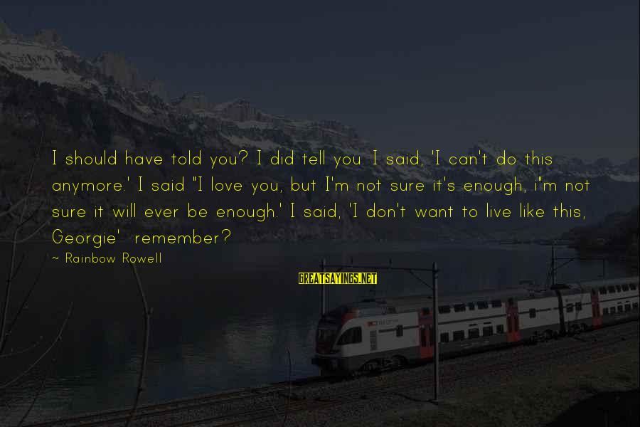 Can't Live Anymore Sayings By Rainbow Rowell: I should have told you? I did tell you. I said, 'I can't do this