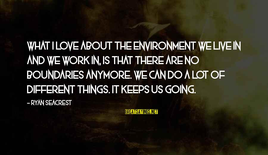 Can't Live Anymore Sayings By Ryan Seacrest: What I love about the environment we live in and we work in, is that