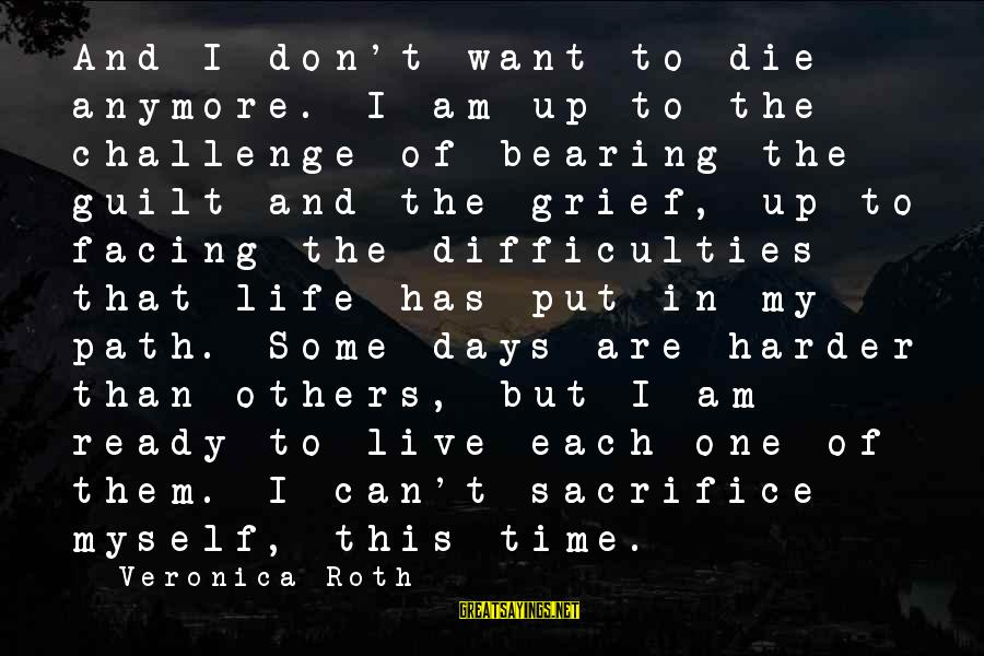 Can't Live Anymore Sayings By Veronica Roth: And I don't want to die anymore. I am up to the challenge of bearing
