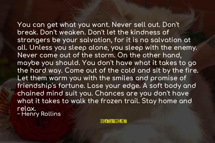 Can't Sleep With You On My Mind Sayings By Henry Rollins: You can get what you want. Never sell out. Don't break. Don't weaken. Don't let