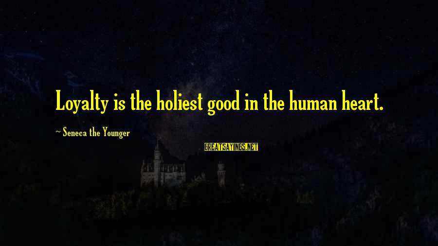 Can't Smile Anymore Sayings By Seneca The Younger: Loyalty is the holiest good in the human heart.