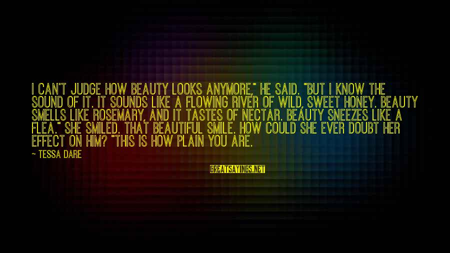 """Can't Smile Anymore Sayings By Tessa Dare: I can't judge how beauty looks anymore,"""" he said. """"But I know the sound of"""