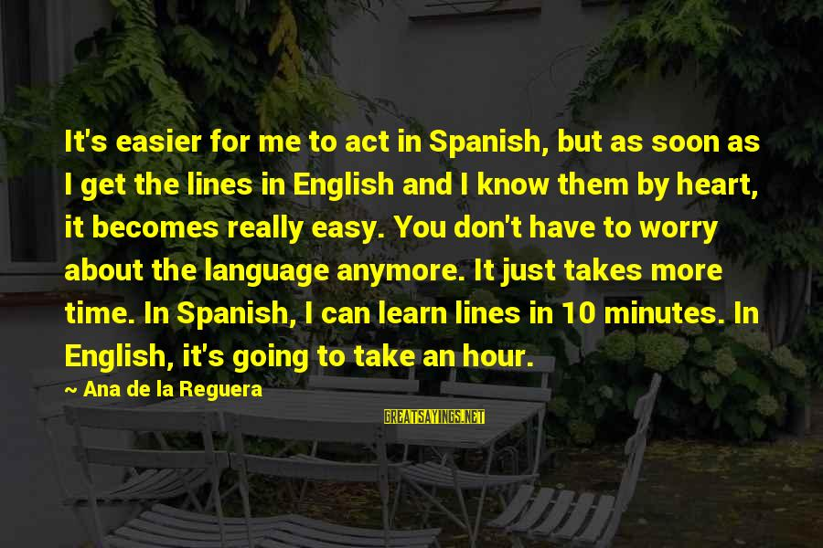 Can't Take Me Sayings By Ana De La Reguera: It's easier for me to act in Spanish, but as soon as I get the