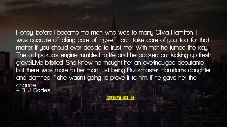 Can't Take Me Sayings By B. J. Daniels: Honey, before I became the man who was to marry Olivia Hamilton, I was capable