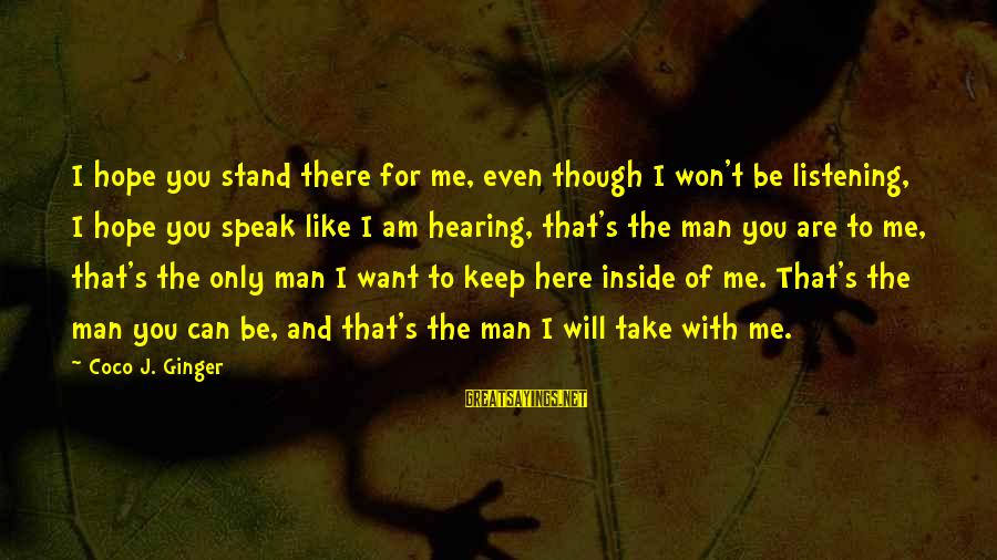 Can't Take Me Sayings By Coco J. Ginger: I hope you stand there for me, even though I won't be listening, I hope