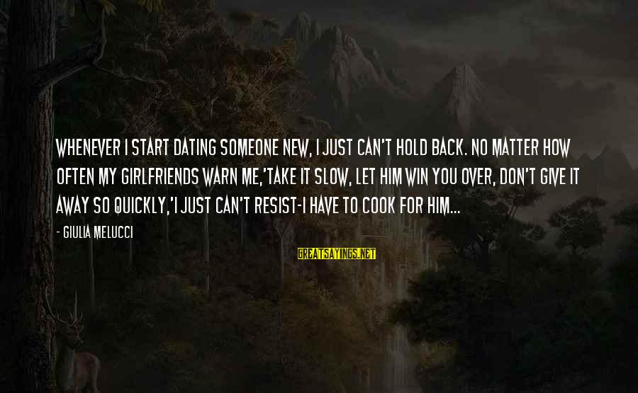 Can't Take Me Sayings By Giulia Melucci: Whenever I start dating someone new, I just can't hold back. No matter how often