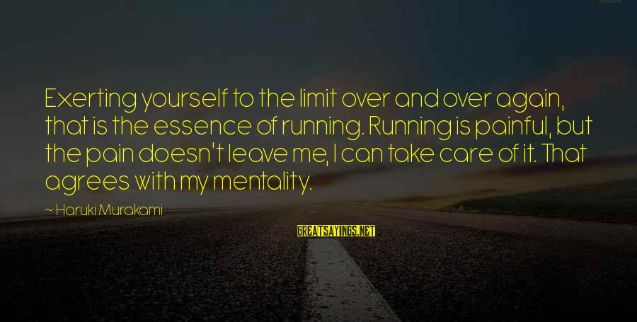 Can't Take Me Sayings By Haruki Murakami: Exerting yourself to the limit over and over again, that is the essence of running.