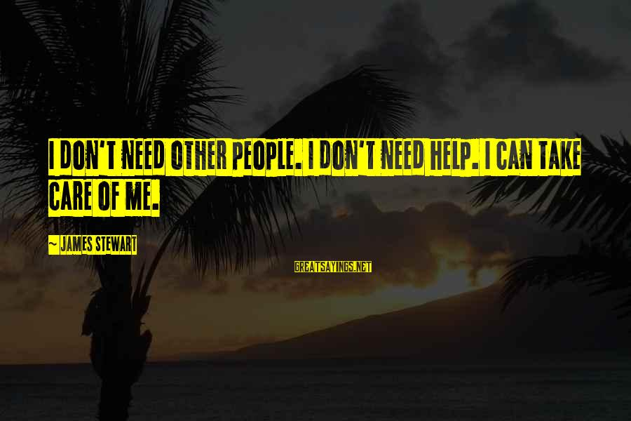 Can't Take Me Sayings By James Stewart: I don't need other people. I don't need help. I can take care of me.