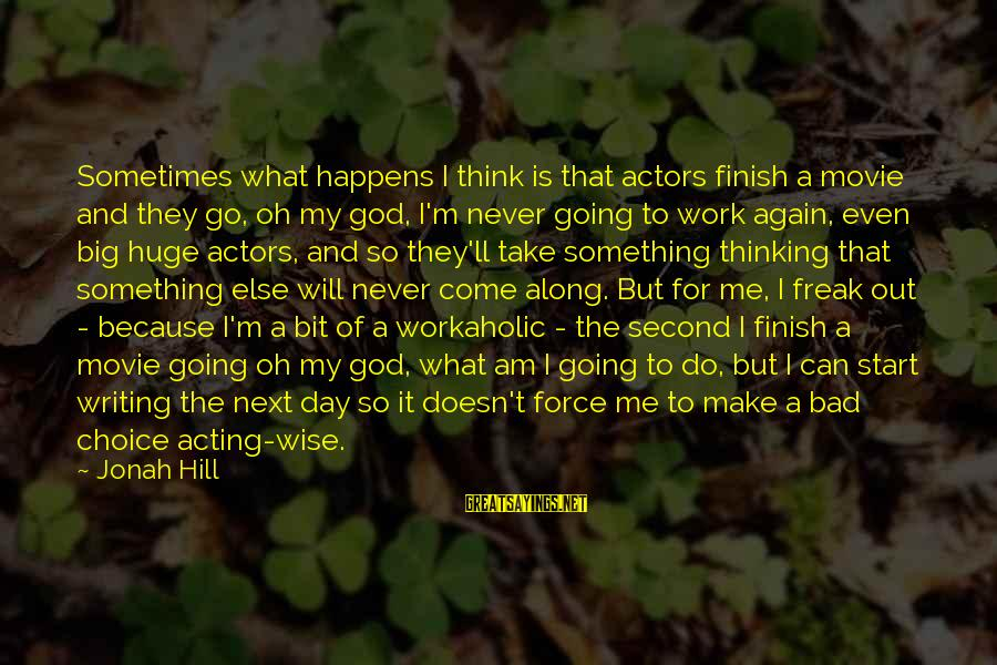 Can't Take Me Sayings By Jonah Hill: Sometimes what happens I think is that actors finish a movie and they go, oh