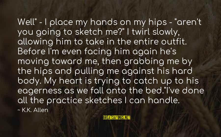 """Can't Take Me Sayings By K.K. Allen: Well"""" - I place my hands on my hips - """"aren't you going to sketch"""