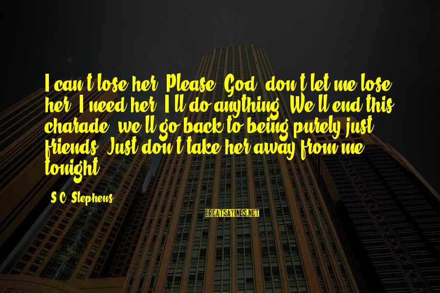 Can't Take Me Sayings By S.C. Stephens: I can't lose her. Please, God, don't let me lose her. I need her. I'll