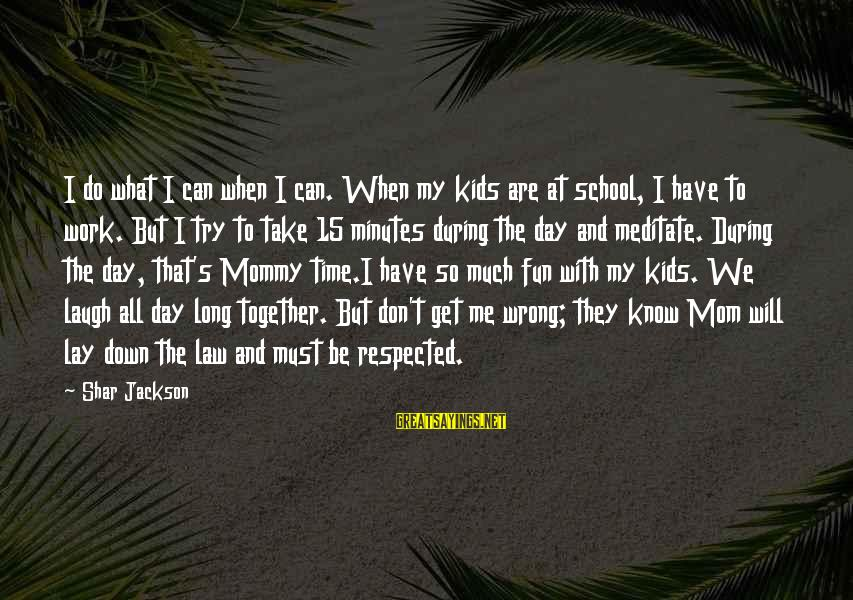 Can't Take Me Sayings By Shar Jackson: I do what I can when I can. When my kids are at school, I