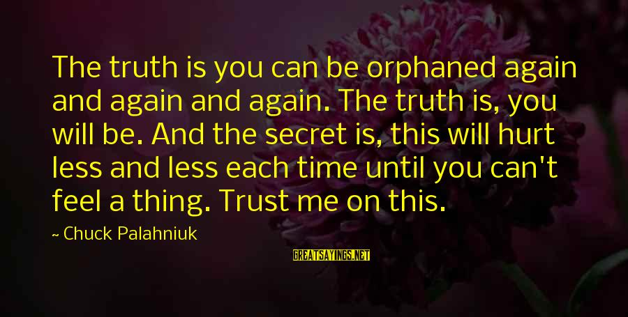 Can't Trust You Again Sayings By Chuck Palahniuk: The truth is you can be orphaned again and again and again. The truth is,