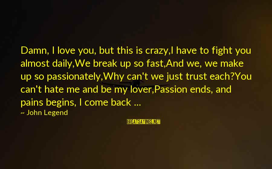 Can't Trust You Again Sayings By John Legend: Damn, I love you, but this is crazy,I have to fight you almost daily,We break
