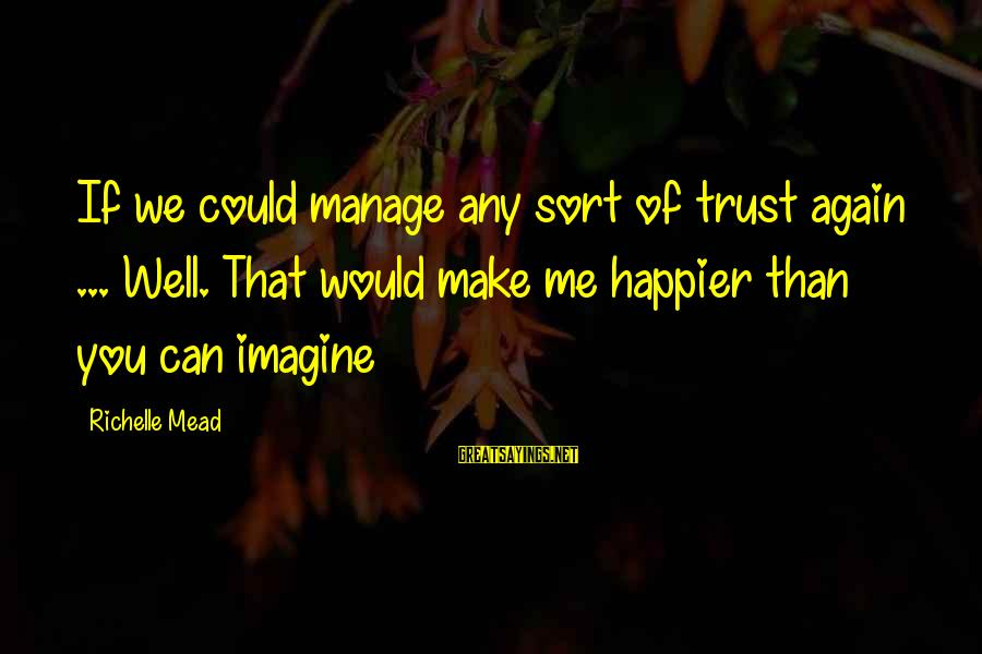 Can't Trust You Again Sayings By Richelle Mead: If we could manage any sort of trust again ... Well. That would make me