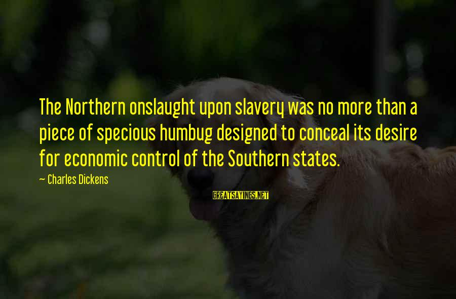 Capaciousness Sayings By Charles Dickens: The Northern onslaught upon slavery was no more than a piece of specious humbug designed
