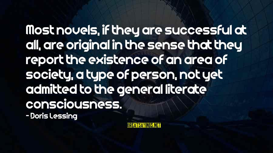 Capaciousness Sayings By Doris Lessing: Most novels, if they are successful at all, are original in the sense that they