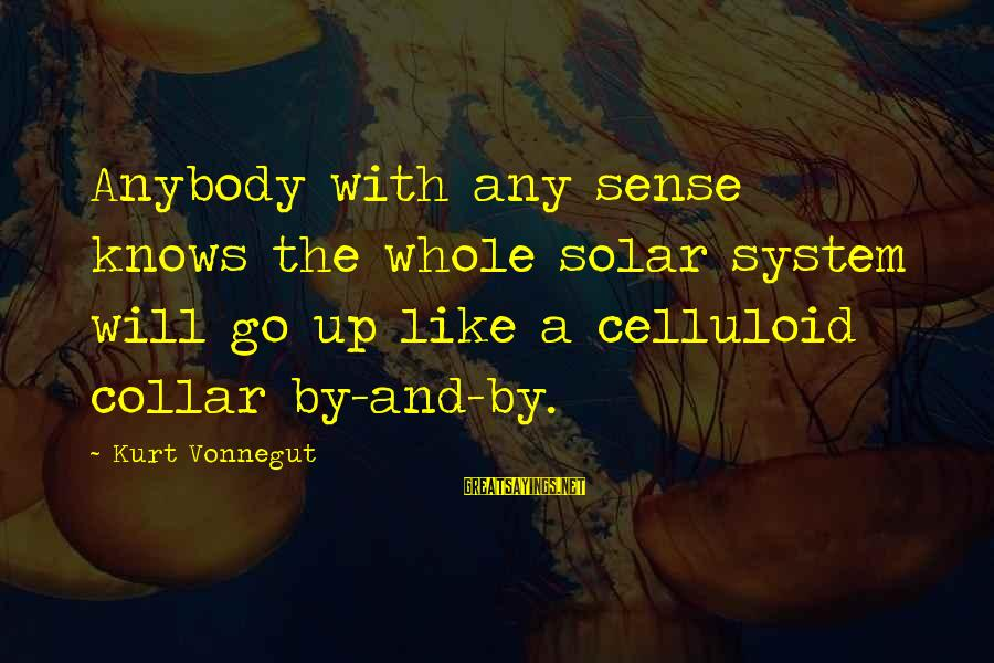Cape Cod Beach Sayings By Kurt Vonnegut: Anybody with any sense knows the whole solar system will go up like a celluloid